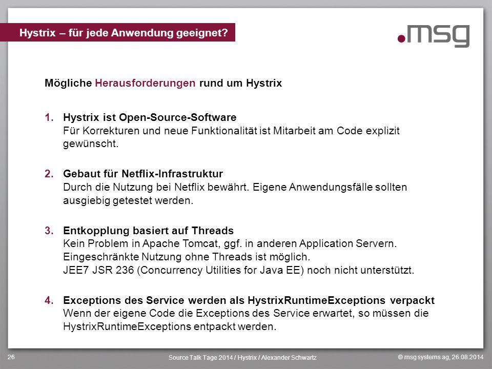 © msg systems ag, 26.08.2014 Source Talk Tage 2014 / Hystrix / Alexander Schwartz 26 Mögliche Herausforderungen rund um Hystrix 1.Hystrix ist Open-Sou