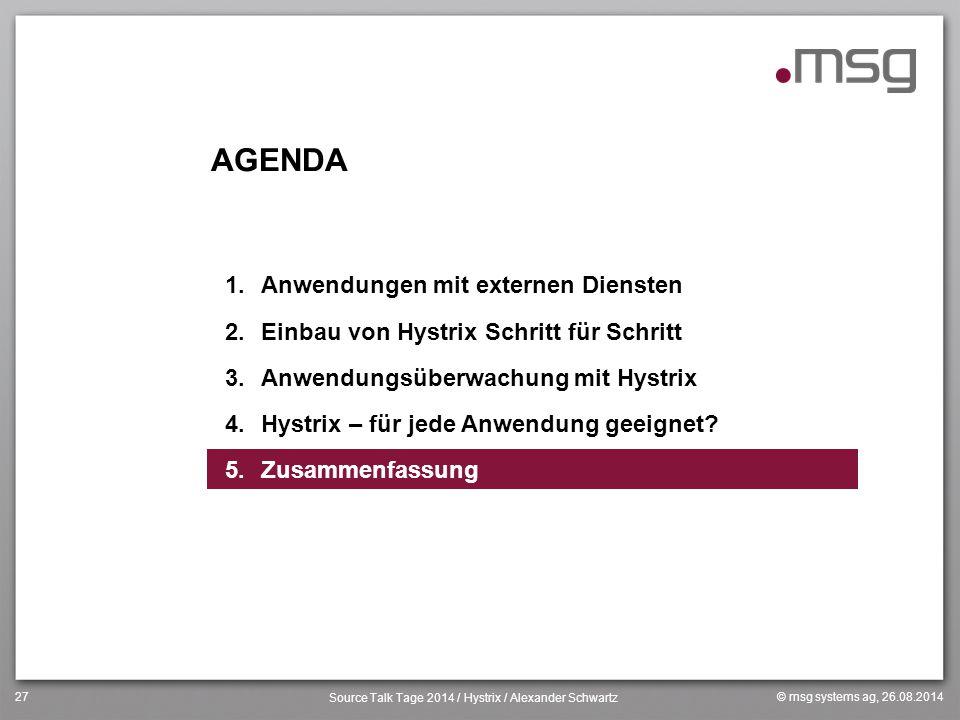 © msg systems ag, 26.08.2014 Source Talk Tage 2014 / Hystrix / Alexander Schwartz 27 AGENDA 1.Anwendungen mit externen Diensten 2.Einbau von Hystrix S