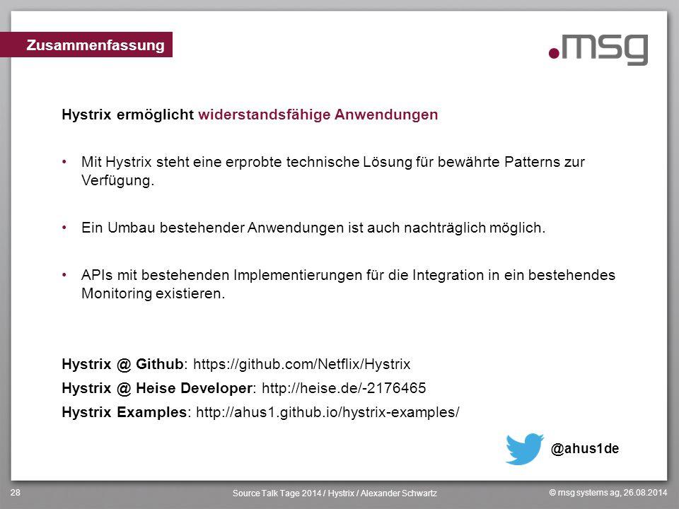 © msg systems ag, 26.08.2014 Source Talk Tage 2014 / Hystrix / Alexander Schwartz 28 Hystrix ermöglicht widerstandsfähige Anwendungen Mit Hystrix steh
