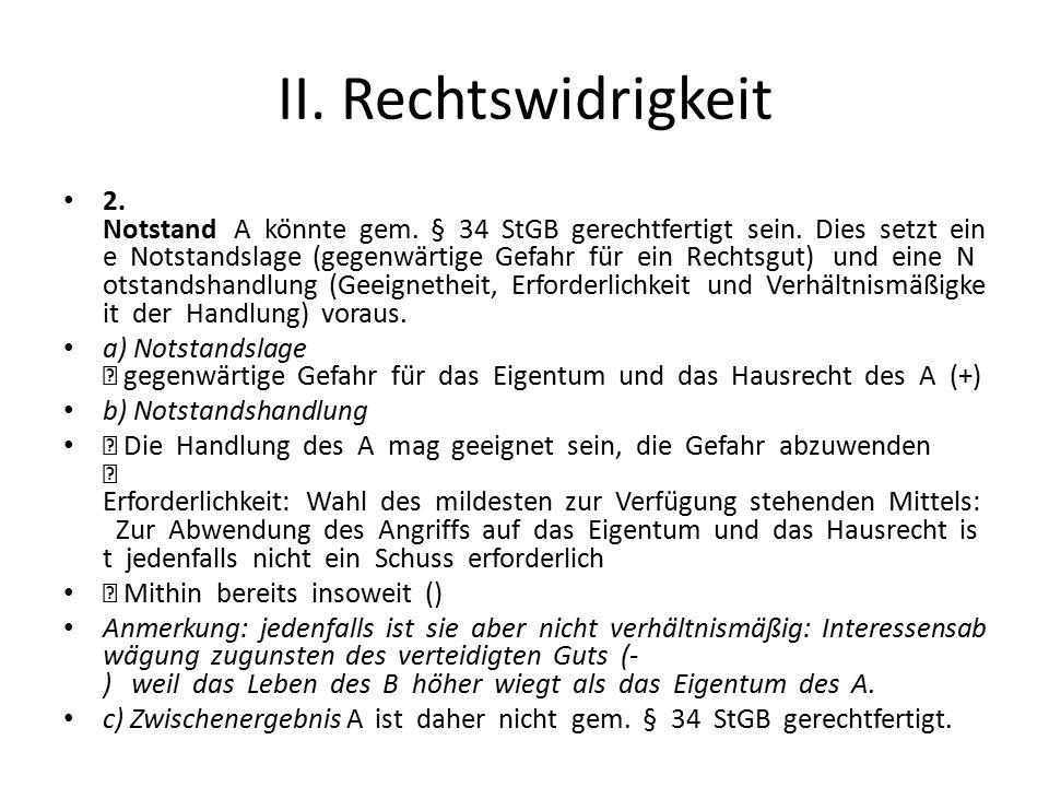 II. Rechtswidrigkeit 2. Notstand A könnte gem. § 34 StGB gerechtfertigt sein. Dies setzt ein e Notstandslage (gegenwärtige Gefahr für ein Rechtsgut