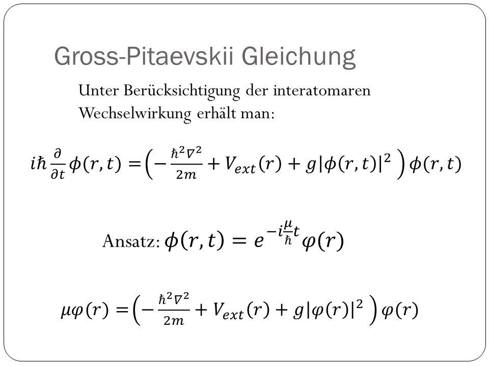 Gross-Pitaevskii Gleichung Unter Berücksichtigung der interatomaren Wechselwirkung erhält man: