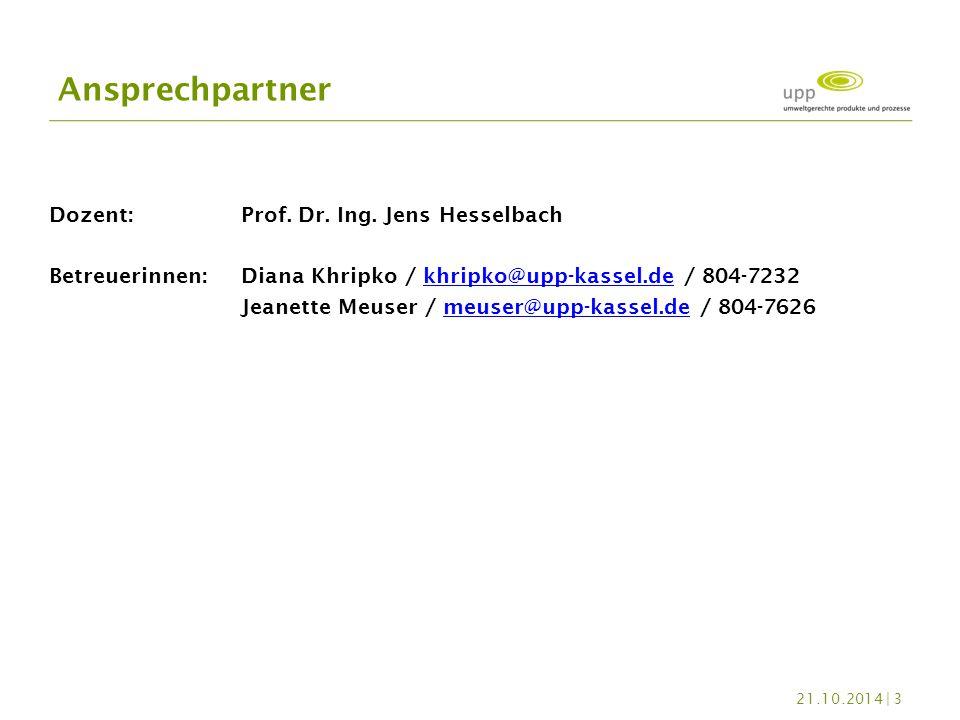 Dozent: Prof. Dr. Ing. Jens Hesselbach Betreuerinnen: Diana Khripko / khripko@upp-kassel.de / 804-7232khripko@upp-kassel.de Jeanette Meuser / meuser@u