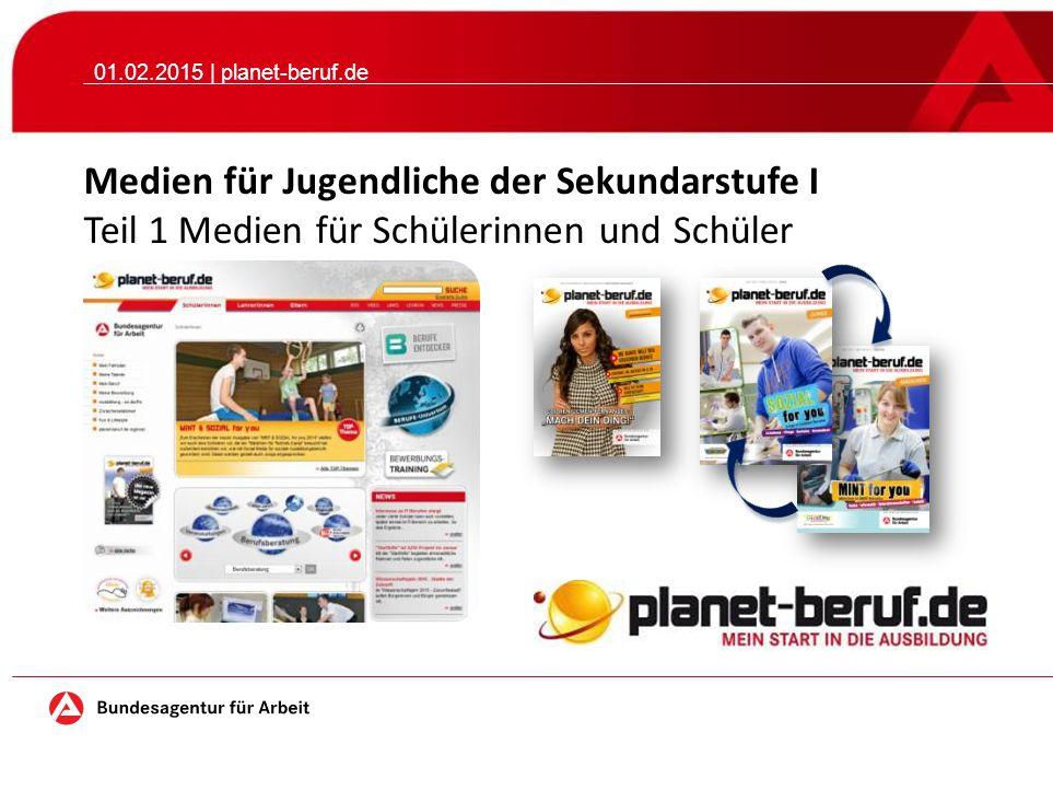 01.02.2015 | planet-beruf.de Medien für Jugendliche der Sekundarstufe I Teil 1 Medien für Schülerinnen und Schüler