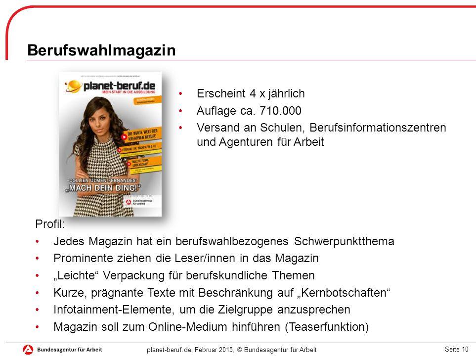 Seite 10 planet-beruf.de, Februar 2015, © Bundesagentur für Arbeit Berufswahlmagazin Erscheint 4 x jährlich Auflage ca.
