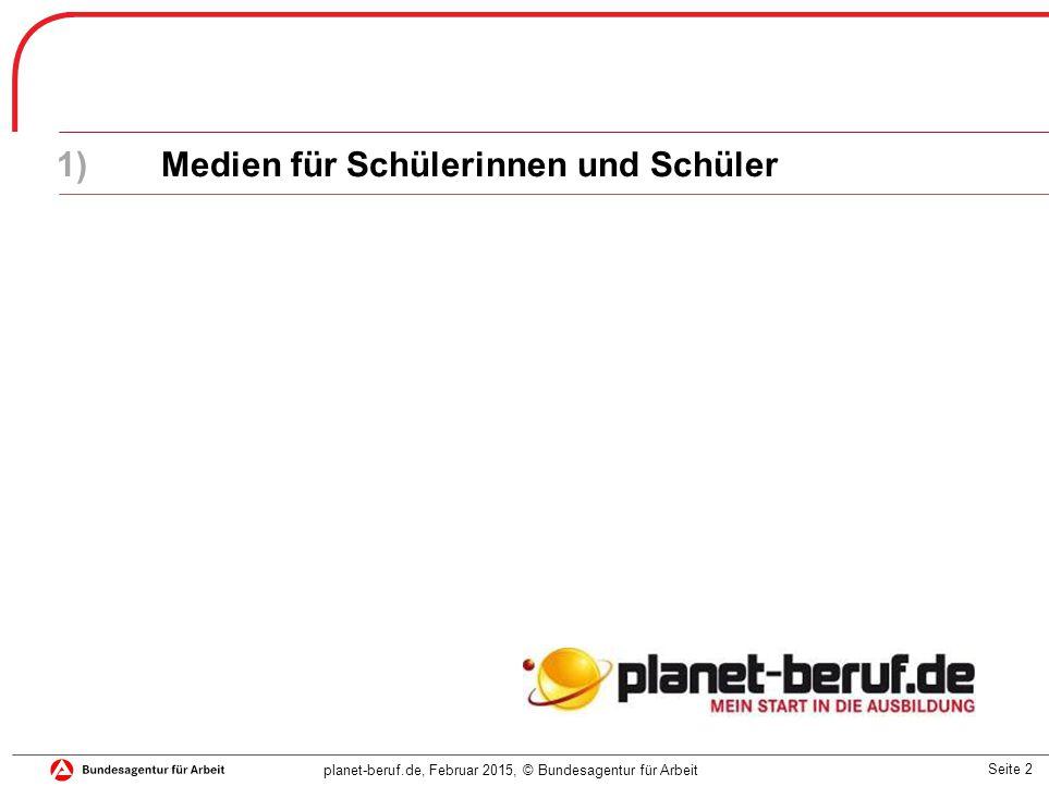 Seite 2 planet-beruf.de, Februar 2015, © Bundesagentur für Arbeit 1)Medien für Schülerinnen und Schüler