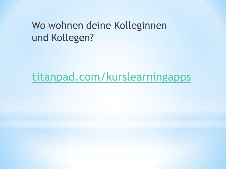 titanpad.com/kurslearningapps Wo wohnen deine Kolleginnen und Kollegen