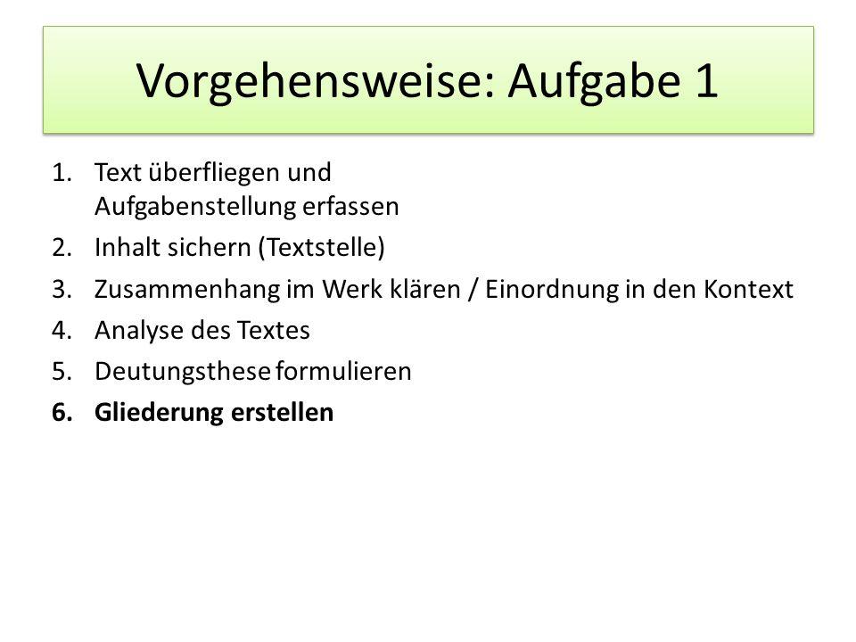 Vorgehensweise: Aufgabe 1 1.Text überfliegen und Aufgabenstellung erfassen 2.Inhalt sichern (Textstelle) 3.Zusammenhang im Werk klären / Einordnung in