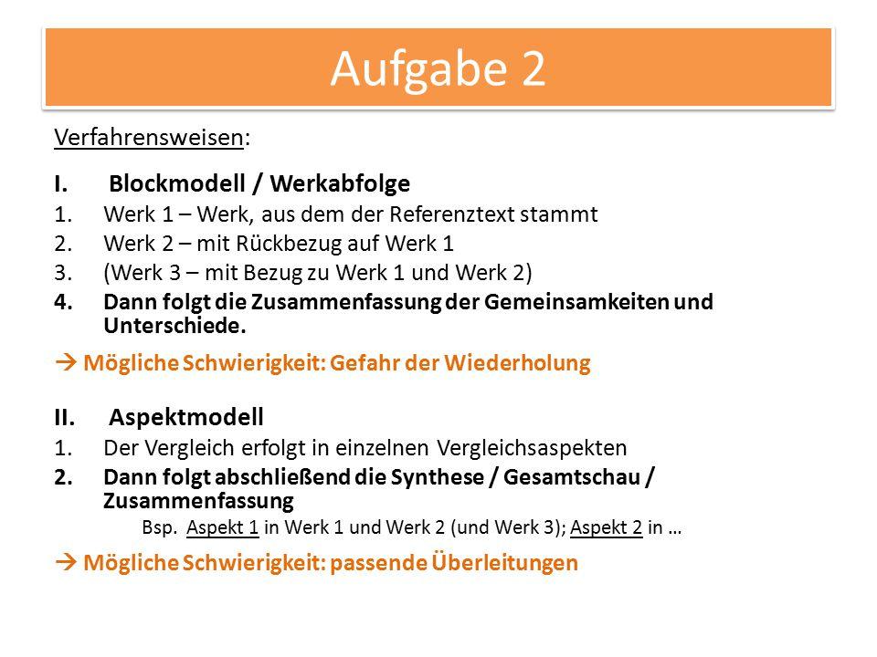 Aufgabe 2 Verfahrensweisen: I.Blockmodell / Werkabfolge 1.Werk 1 – Werk, aus dem der Referenztext stammt 2.Werk 2 – mit Rückbezug auf Werk 1 3.(Werk 3