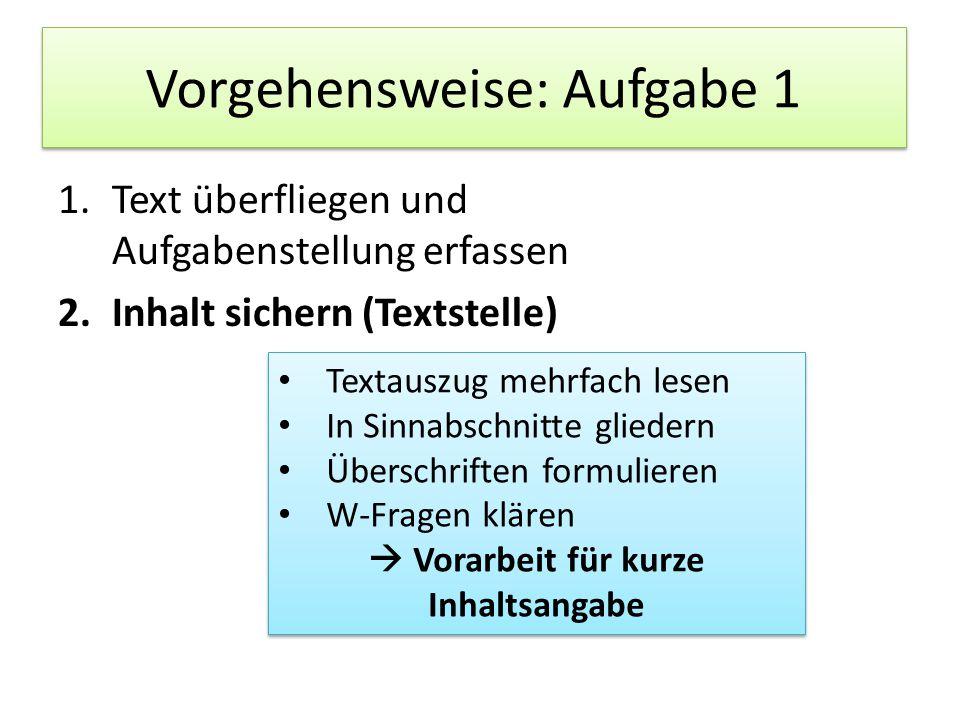 Vorgehensweise: Aufgabe 1 1.Text überfliegen und Aufgabenstellung erfassen 2.Inhalt sichern (Textstelle) Textauszug mehrfach lesen In Sinnabschnitte g