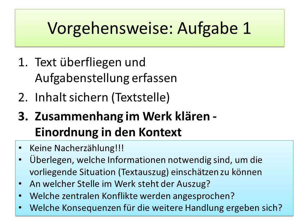 Vorgehensweise: Aufgabe 1 1.Text überfliegen und Aufgabenstellung erfassen 2.Inhalt sichern (Textstelle) 3.Zusammenhang im Werk klären - Einordnung in