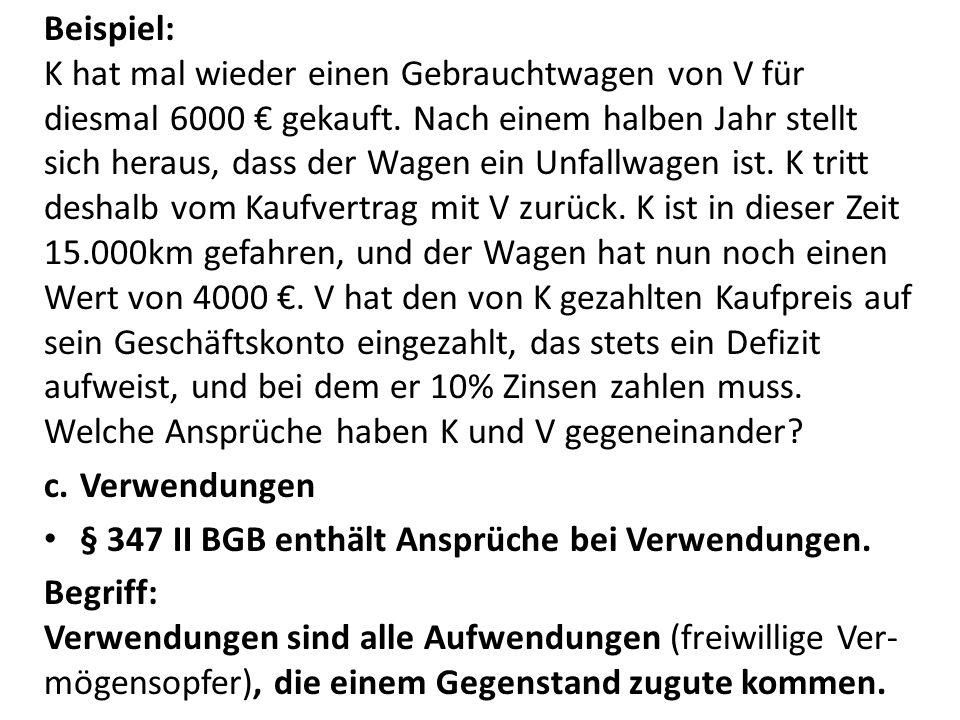 Beispiel: K hat mal wieder einen Gebrauchtwagen von V für diesmal 6000 € gekauft. Nach einem halben Jahr stellt sich heraus, dass der Wagen ein Unfall