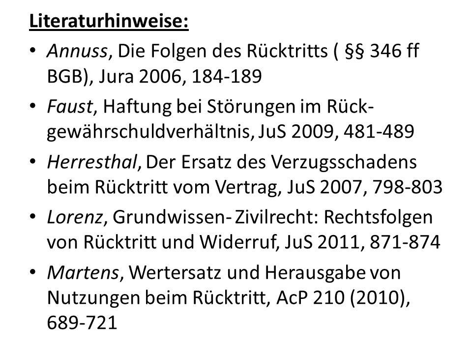 Literaturhinweise: Annuss, Die Folgen des Rücktritts ( §§ 346 ff BGB), Jura 2006, 184-189 Faust, Haftung bei Störungen im Rück- gewährschuldverhältnis
