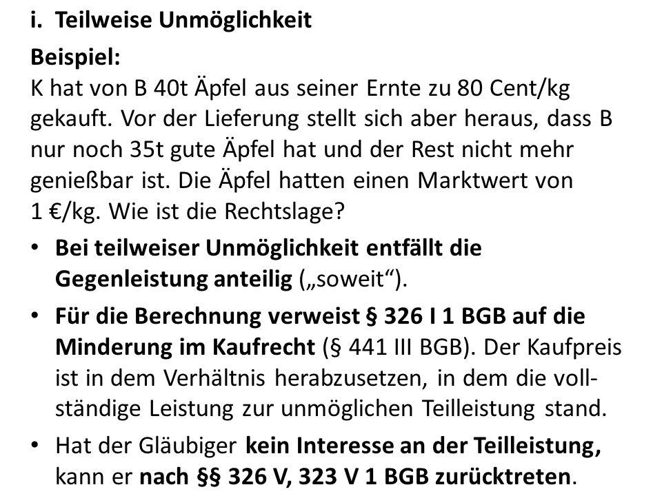 i.Teilweise Unmöglichkeit Beispiel: K hat von B 40t Äpfel aus seiner Ernte zu 80 Cent/kg gekauft. Vor der Lieferung stellt sich aber heraus, dass B nu