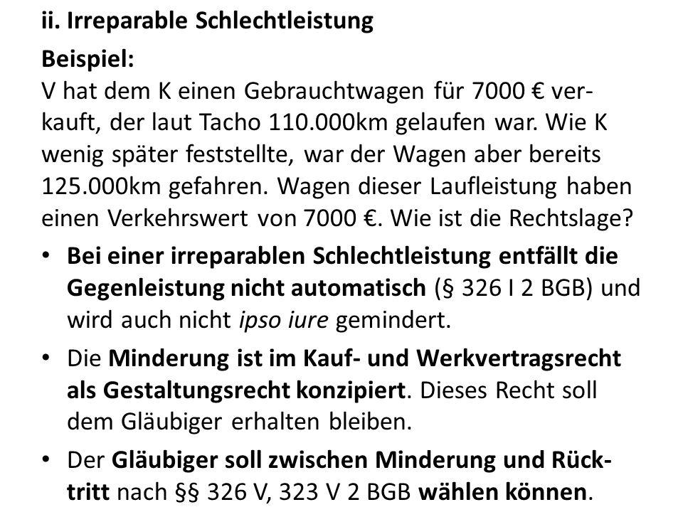 ii.Irreparable Schlechtleistung Beispiel: V hat dem K einen Gebrauchtwagen für 7000 € ver- kauft, der laut Tacho 110.000km gelaufen war. Wie K wenig s