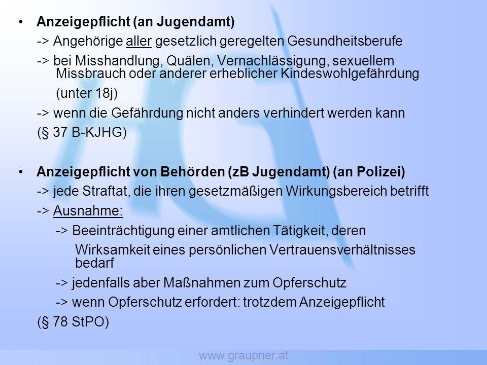 www.graupner.at Anzeigepflicht (an Jugendamt) -> Angehörige aller gesetzlich geregelten Gesundheitsberufe -> bei Misshandlung, Quälen, Vernachlässigun