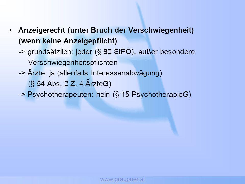 www.graupner.at Anzeigerecht (unter Bruch der Verschwiegenheit) (wenn keine Anzeigepflicht) -> grundsätzlich: jeder (§ 80 StPO), außer besondere Versc