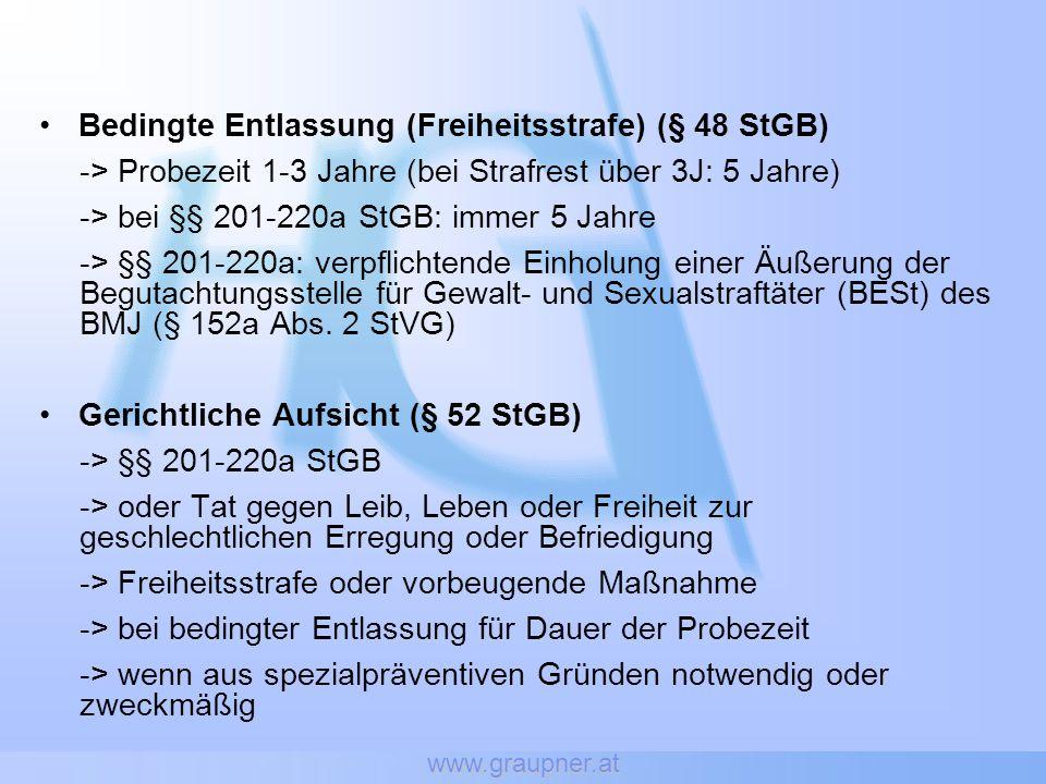 www.graupner.at Bedingte Entlassung (Freiheitsstrafe) (§ 48 StGB) -> Probezeit 1-3 Jahre (bei Strafrest über 3J: 5 Jahre) -> bei §§ 201-220a StGB: imm