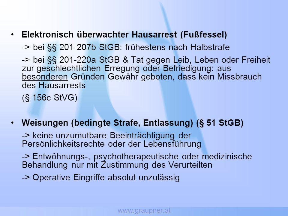 www.graupner.at Elektronisch überwachter Hausarrest (Fußfessel) -> bei §§ 201-207b StGB: frühestens nach Halbstrafe -> bei §§ 201-220a StGB & Tat gege