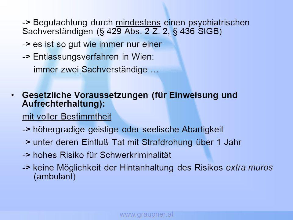 www.graupner.at -> Begutachtung durch mindestens einen psychiatrischen Sachverständigen (§ 429 Abs. 2 Z. 2, § 436 StGB) -> es ist so gut wie immer nur