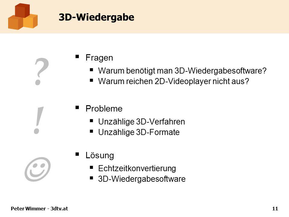 Peter Wimmer - 3dtv.at11 3D-Wiedergabe  Fragen  Warum benötigt man 3D-Wiedergabesoftware?  Warum reichen 2D-Videoplayer nicht aus?  Probleme  Unz