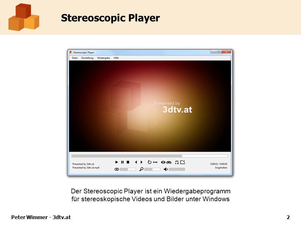 Stereoscopic Player Menüs  Datei-Einstellungen  Werden pro Datei gespeichert  Für jede Datei verschieden  Ausgabe-Einstellungen  Werden global gespeichert  Einmalige Konfiguration Peter Wimmer - 3dtv.at13