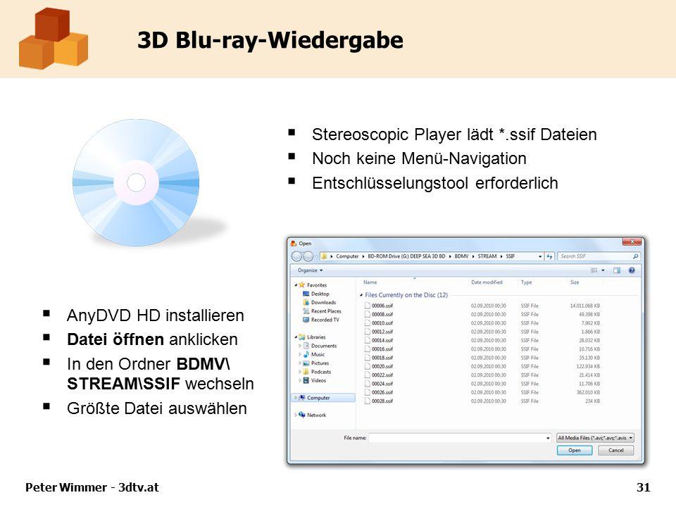3D Blu-ray-Wiedergabe  Stereoscopic Player lädt *.ssif Dateien  Noch keine Menü-Navigation  Entschlüsselungstool erforderlich Peter Wimmer - 3dtv.at31  AnyDVD HD installieren  Datei öffnen anklicken  In den Ordner BDMV\ STREAM\SSIF wechseln  Größte Datei auswählen