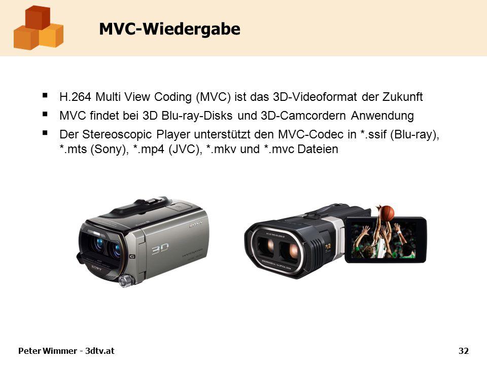 MVC-Wiedergabe  H.264 Multi View Coding (MVC) ist das 3D-Videoformat der Zukunft  MVC findet bei 3D Blu-ray-Disks und 3D-Camcordern Anwendung  Der Stereoscopic Player unterstützt den MVC-Codec in *.ssif (Blu-ray), *.mts (Sony), *.mp4 (JVC), *.mkv und *.mvc Dateien Peter Wimmer - 3dtv.at32