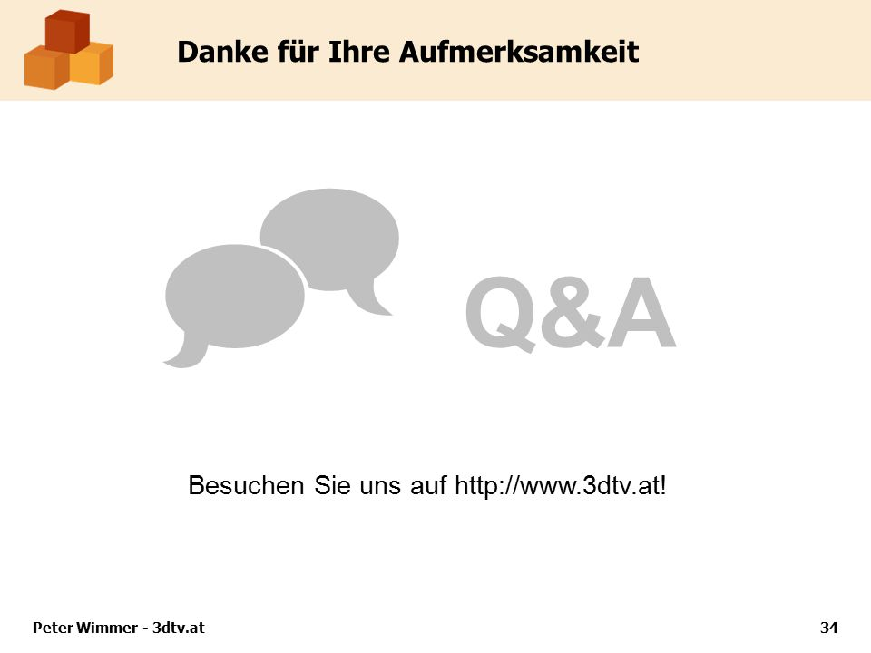 Peter Wimmer - 3dtv.at34 Danke für Ihre Aufmerksamkeit  Q&A Besuchen Sie uns auf http://www.3dtv.at!