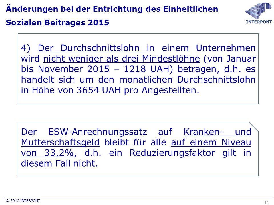 © 2015 INTERPONT Änderungen bei der Entrichtung des Einheitlichen Sozialen Beitrages 2015 11 Der ESW-Anrechnungssatz auf Kranken- und Mutterschaftsgeld bleibt für alle auf einem Niveau von 33,2%, d.h.