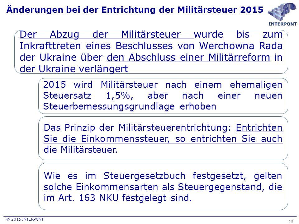 © 2015 INTERPONT Änderungen bei der Entrichtung der Militärsteuer 2015 13 Der Abzug der Militärsteuer wurde bis zum Inkrafttreten eines Beschlusses vo