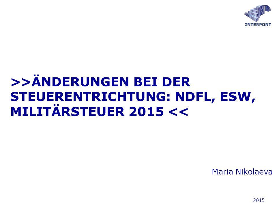 >>ÄNDERUNGEN BEI DER STEUERENTRICHTUNG: NDFL, ESW, MILITÄRSTEUER 2015 << 2015 Maria Nikolaeva