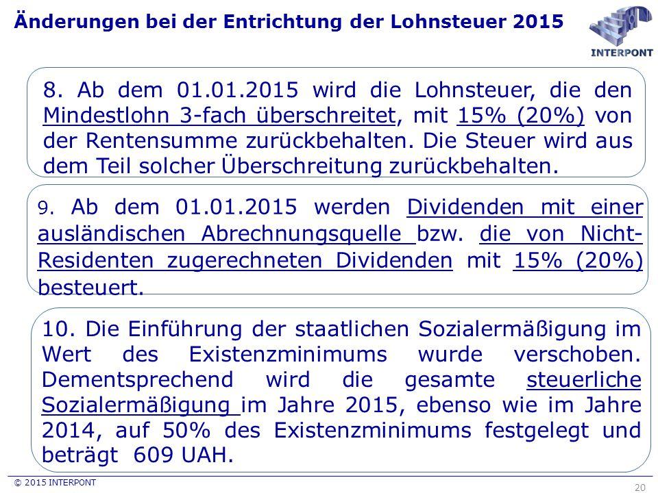 © 2015 INTERPONT Änderungen bei der Entrichtung der Lohnsteuer 2015 20 8. Ab dem 01.01.2015 wird die Lohnsteuer, die den Mindestlohn 3-fach überschrei