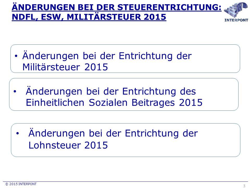 © 2015 INTERPONT Änderungen bei der Entrichtung der Militärsteuer 2015 Die Militärsteuer wird durch Folgendes bezahlt: Von Lohn- und Krankengeld Von Zivilrechtsvertragszahlungen, darunter auch Zahlungen aus: - Werkverträgen; - Leistungsverträgen; - Kaufverträgen des Beweglichen und Unbeweglichen Vermögens; Mietverträgen; - Autorenvertägen; - Dividendenverträge; - Zinsverträgen; -Verträgen zusätzlicher Güter; -Wohltätigkeitsverträgen; - Verträgen ausländischer Einkünfte; -Erbschafts- und Schenkungsverträgen (wenn solch eine Einkunft der Lohnsteuerbemessungsgrundlage unterliegt;ebenso dem Satz in Höhe von 0%); -Verträgen des Investitionsgewinns; -Rentenverträge höher als ein 3- faches des Mindestlohns – 3654 UAH.