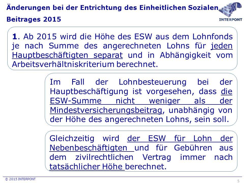 © 2015 INTERPONT Änderungen bei der Entrichtung des Einheitlichen Sozialen Beitrages 2015 5 1. Ab 2015 wird die Höhe des ESW aus dem Lohnfonds je nach