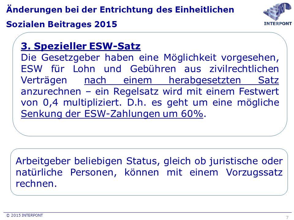 © 2015 INTERPONT Änderungen bei der Entrichtung des Einheitlichen Sozialen Beitrages 2015 7 3. Spezieller ESW-Satz Die Gesetzgeber haben eine Möglichk