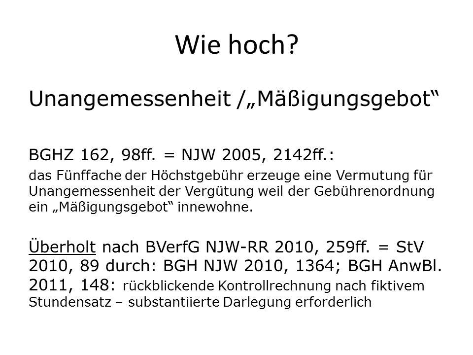"""Wie hoch? Unangemessenheit /""""Mäßigungsgebot"""" BGHZ 162, 98ff. = NJW 2005, 2142ff.: das Fünffache der Höchstgebühr erzeuge eine Vermutung für Unangemess"""
