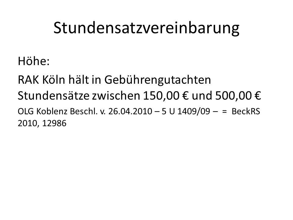 Stundensatzvereinbarung Höhe: RAK Köln hält in Gebührengutachten Stundensätze zwischen 150,00 € und 500,00 € OLG Koblenz Beschl. v. 26.04.2010 – 5 U 1