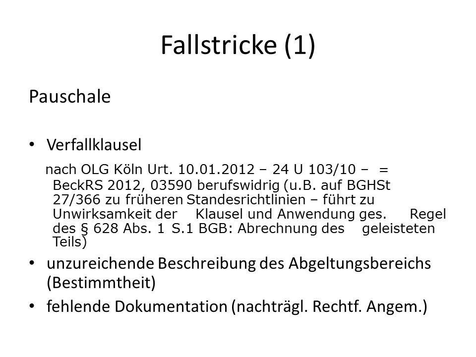 Fallstricke (1) Pauschale Verfallklausel nach OLG Köln Urt. 10.01.2012 – 24 U 103/10 – = BeckRS 2012, 03590 berufswidrig (u.B. auf BGHSt 27/366 zu frü