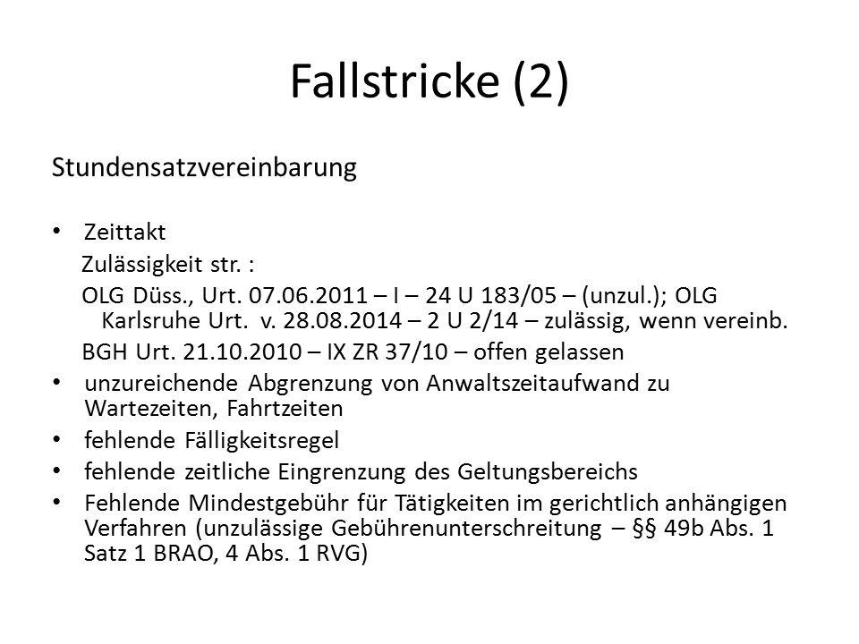 Fallstricke (2) Stundensatzvereinbarung Zeittakt Zulässigkeit str. : OLG Düss., Urt. 07.06.2011 – I – 24 U 183/05 – (unzul.); OLG Karlsruhe Urt. v. 28