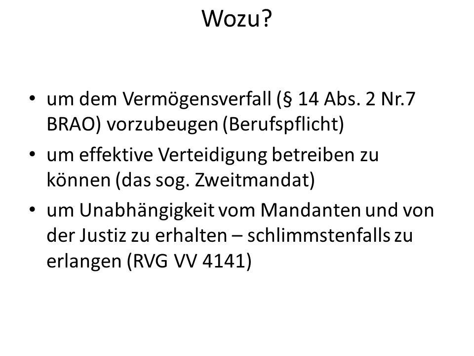 Wozu? um dem Vermögensverfall (§ 14 Abs. 2 Nr.7 BRAO) vorzubeugen (Berufspflicht) um effektive Verteidigung betreiben zu können (das sog. Zweitmandat)