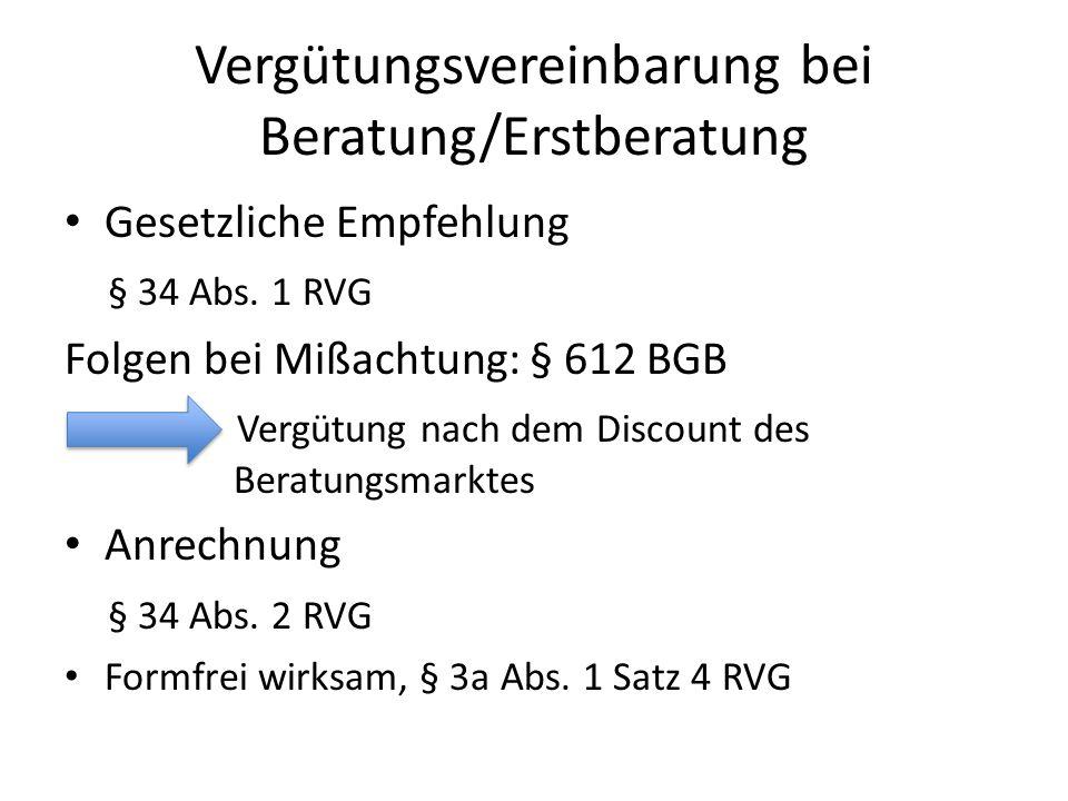 Vergütungsvereinbarung bei Beratung/Erstberatung Gesetzliche Empfehlung § 34 Abs. 1 RVG Folgen bei Mißachtung: § 612 BGB Vergütung nach dem Discount d