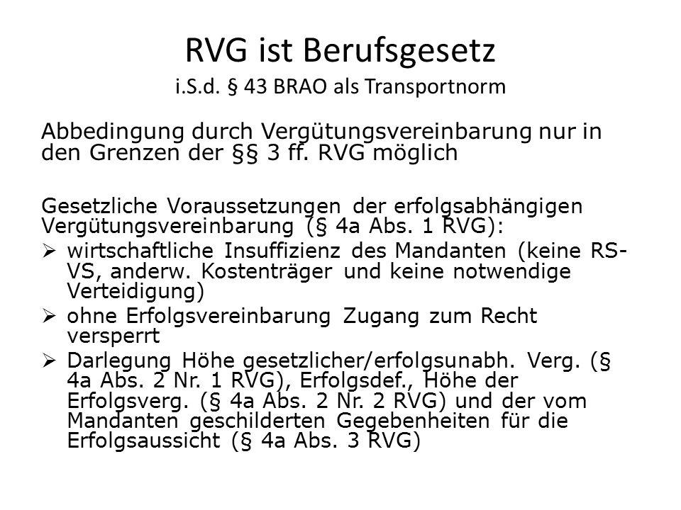 RVG ist Berufsgesetz i.S.d. § 43 BRAO als Transportnorm Abbedingung durch Vergütungsvereinbarung nur in den Grenzen der §§ 3 ff. RVG möglich Gesetzlic