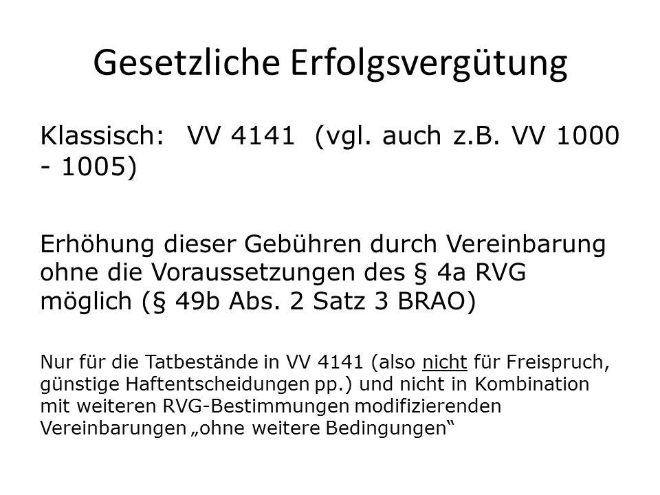 Gesetzliche Erfolgsvergütung Klassisch: VV 4141 (vgl. auch z.B. VV 1000 - 1005) Erhöhung dieser Gebühren durch Vereinbarung ohne die Voraussetzungen d