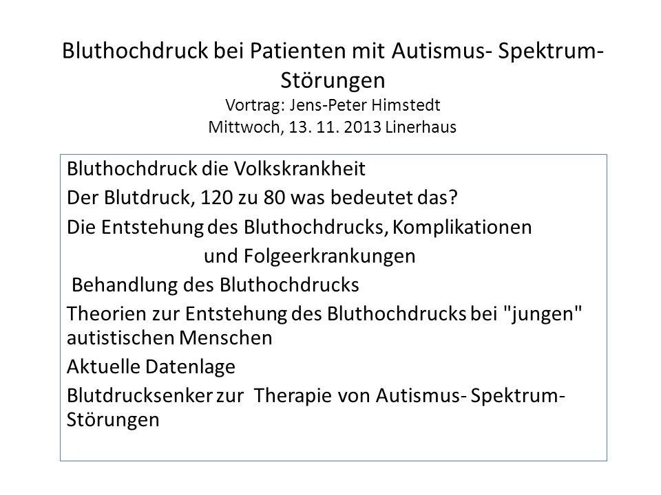 Bluthochdruck bei Patienten mit Autismus- Spektrum- Störungen Vortrag: Jens-Peter Himstedt Mittwoch, 13. 11. 2013 Linerhaus Bluthochdruck die Volkskra