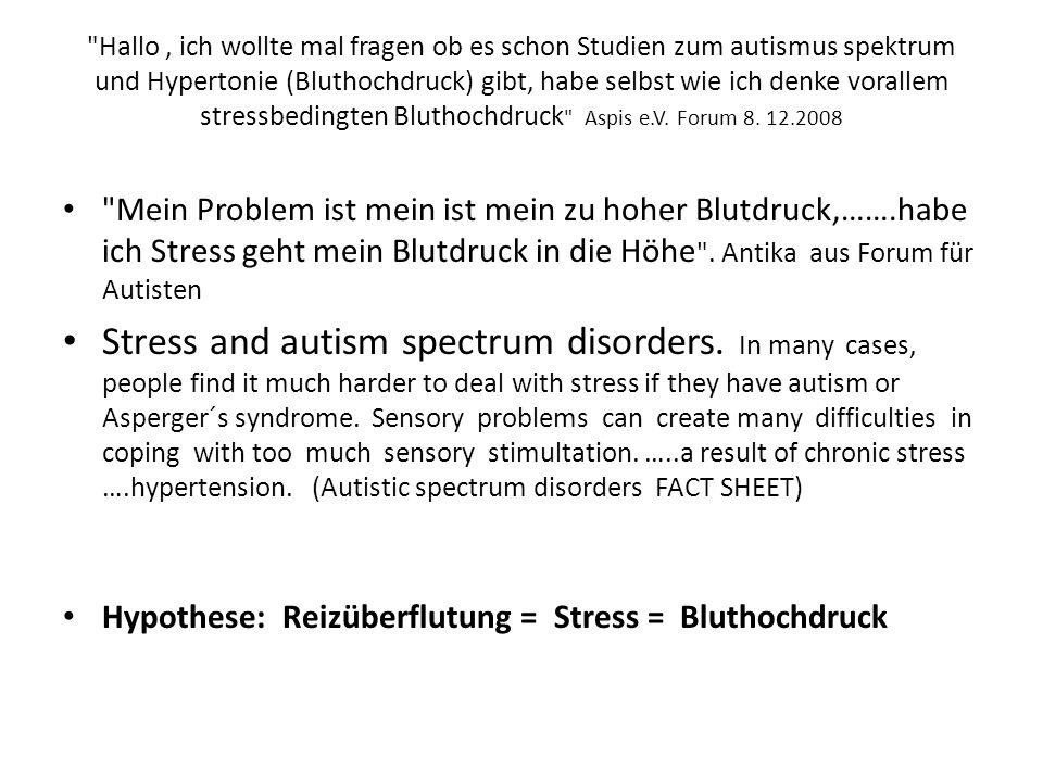 Hallo, ich wollte mal fragen ob es schon Studien zum autismus spektrum und Hypertonie (Bluthochdruck) gibt, habe selbst wie ich denke vorallem stressbedingten Bluthochdruck Aspis e.V.