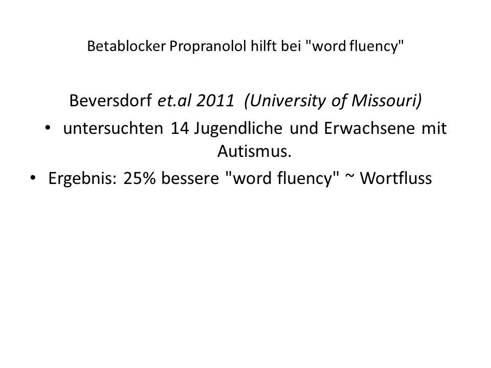 Betablocker Propranolol hilft bei word fluency Beversdorf et.al 2011 (University of Missouri) untersuchten 14 Jugendliche und Erwachsene mit Autismus.