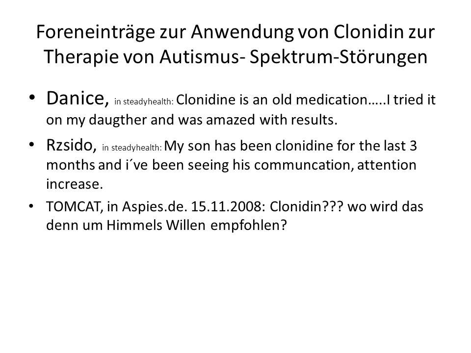 Foreneinträge zur Anwendung von Clonidin zur Therapie von Autismus- Spektrum-Störungen Danice, in steadyhealth: Clonidine is an old medication…..I tried it on my daugther and was amazed with results.