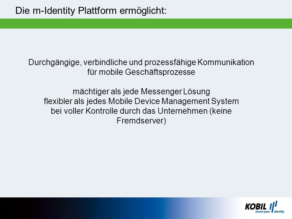 Die m-Identity Plattform ermöglicht: Durchgängige, verbindliche und prozessfähige Kommunikation für mobile Geschäftsprozesse mächtiger als jede Messen