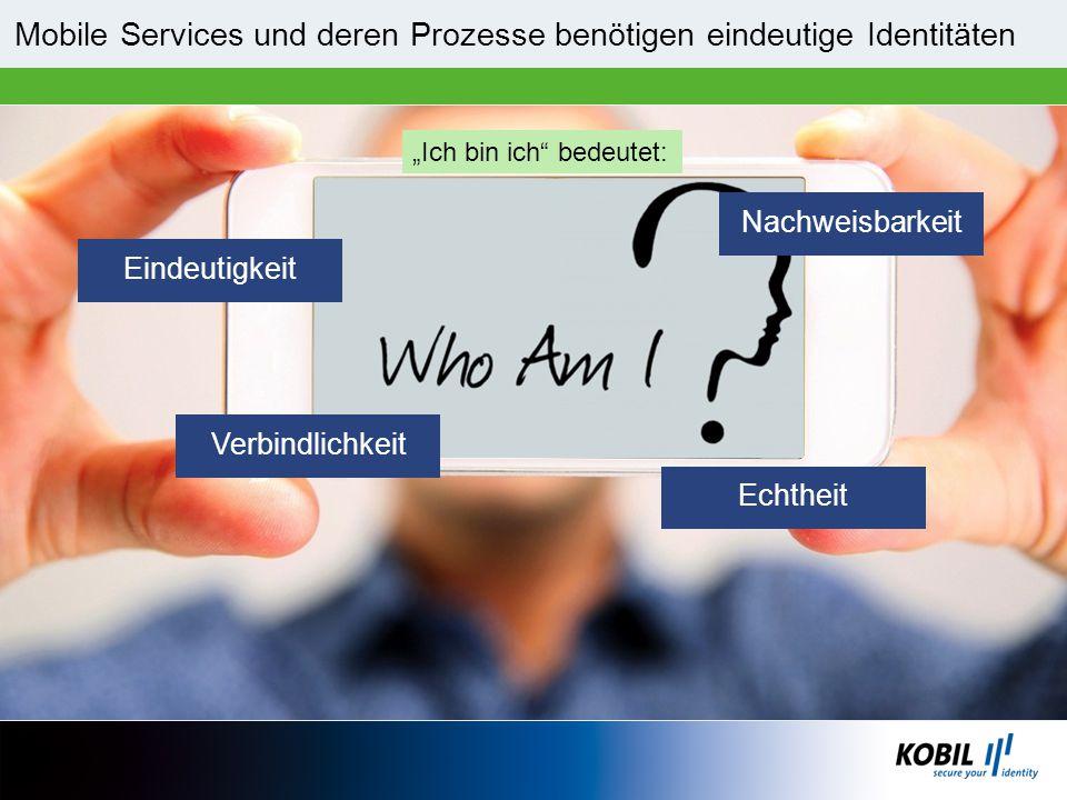 """Echtheit Eindeutigkeit Nachweisbarkeit Verbindlichkeit """"Ich bin ich"""" bedeutet: Mobile Services und deren Prozesse benötigen eindeutige Identitäten"""