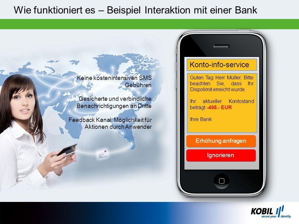 Wie funktioniert es – Beispiel Interaktion mit einer Bank Keine kostenintensiven SMS Gebühren Gesicherte und verbindliche Benachrichtigungen an Dritte
